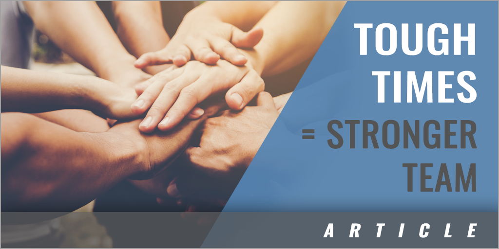 Can Tough Times Make Your Team Stronger?