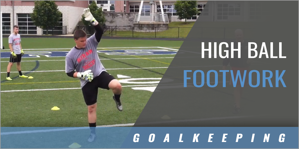 Goalkeeper: High Ball Footwork Drill