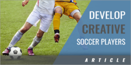How to Develop Creative Soccer Players