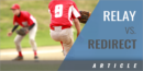 Relay vs. Redirect