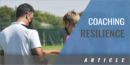 Using Strengths to Develop Coaching Resilience