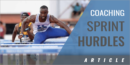 Skillful Integration – A Common Sense Approach to Coaching the Sprint Hurdles