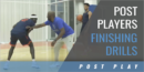 Post Players Finishing Drills with Allen Griffin – Syracuse Univ.