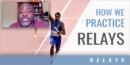 How We Practice Relays with Kebba Tolbert – Harvard Univ.