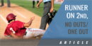 Baserunning: Runner on Second Base, No Outs or One Out