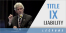 Title IX Liability with Jim Walsh – Walsh Gallegos